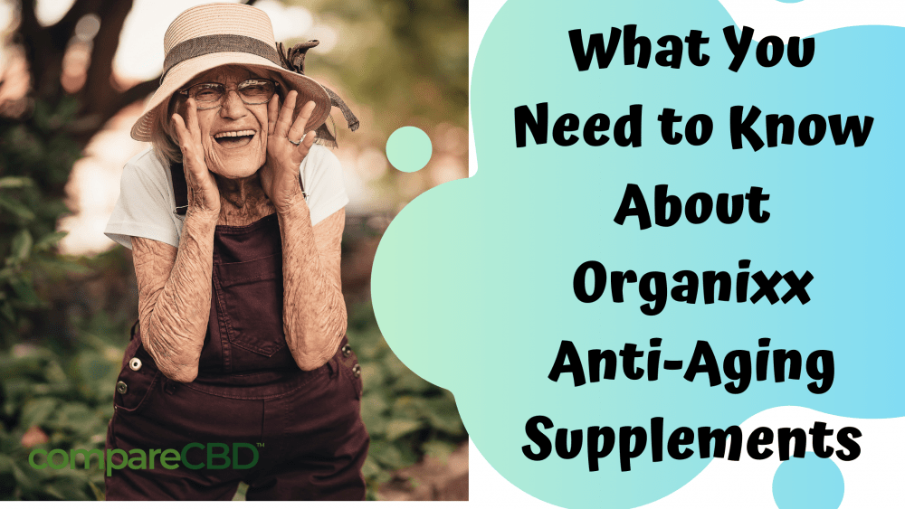 What You Need to Know About Organixx Anti-Ageing Supplements